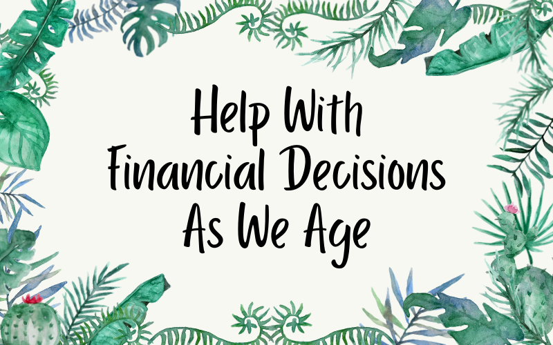 Help With Financial Decisions As We Age